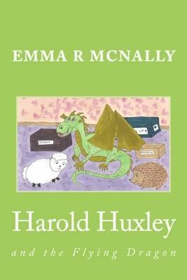 Harold Huxley and the Flying Dragon by Emma R. McNally