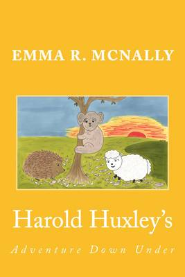 Harold Huxley's Adventure Down Under by Emma R. McNally