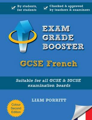 Exam Grade Booster: GCSE French by Liam Porritt