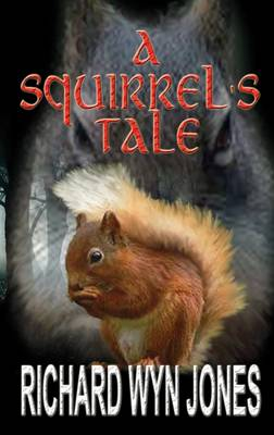 A Squirrel's Tale by Richard Wyn Jones