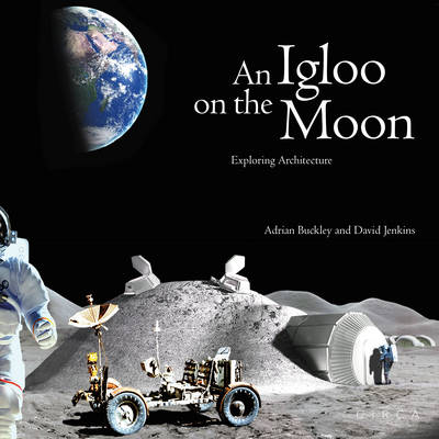 An Igloo on the Moon Exploring Architecture by David Jenkins, Jean-Michel Dentand