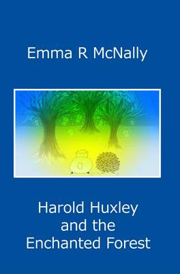 Harold Huxley and the Enchanted Forest by Emma R. McNally