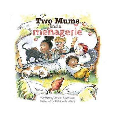 Two Mums and a Menagerie by Carolyn Robertson