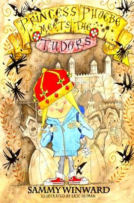 Princess Phoebe Meets the Tudors by Sammy Winward