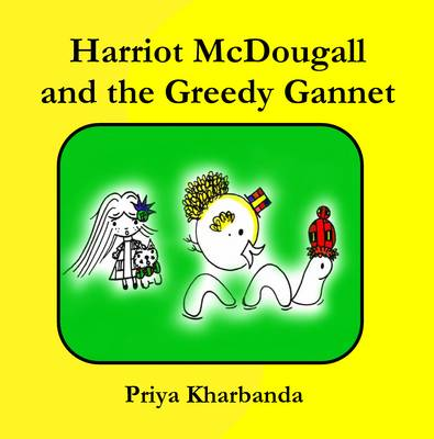 Harriot McDougall and the Greedy Gannet by Priya Kharbanda
