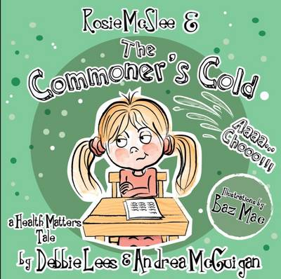 Rosie Mcslee & the Commoner's Cold A Health Matters Tale by Andrea McGuigan, Debbie Lees