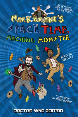 Mark Brake's Space, Time, Machine, Monster by Professor Mark L. Brake, Jon Chase