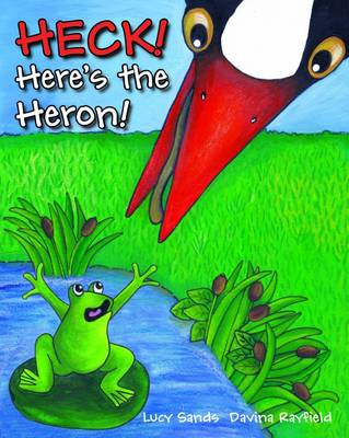 HECK! Here's the Heron! by Lucy Sands