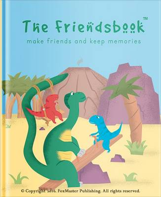 The Friendsbook Dinosaurs by FoxMaster Publishing