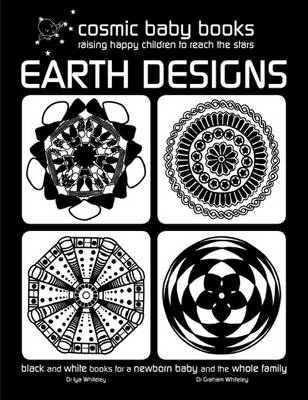 Earth Designs: Black and White Books for a Newborn Baby and the Whole Family by Iya Whiteley, Graham Whiteley