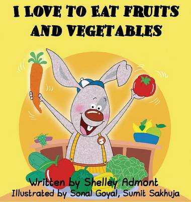 I Love to Eat Fruits and Vegetables by Shelley Admont