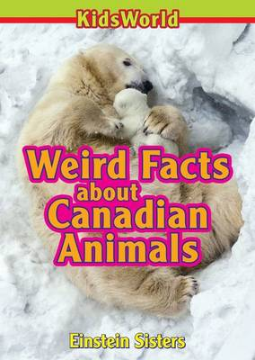 Weird Facts About Canadian Animals by Einstein Sisters
