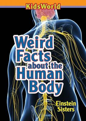Weird Facts About the Human Body by Einstein Sisters
