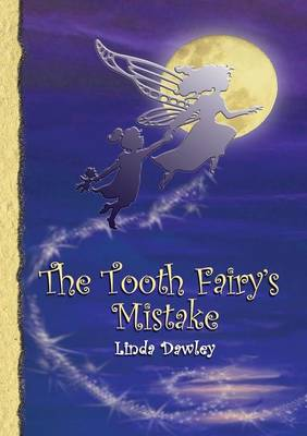 The Tooth Fairy's Mistake by Linda Dawley