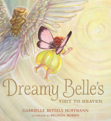 Dreamy Belle's Visit to Heaven by Gabrielle Bettels Hoffmann