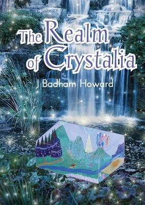 The Realm of Crystalia by J Badham Howard