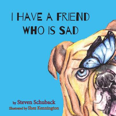 I Have a Friend Who Is Sad by Steven Schuback