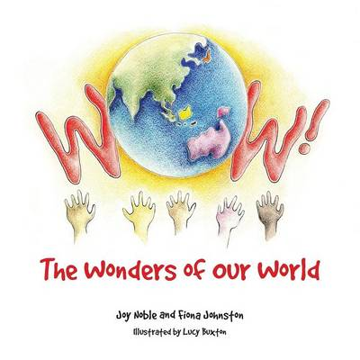 Wow! the Wonders of Our World by Joy Noble, Fiona Johnston