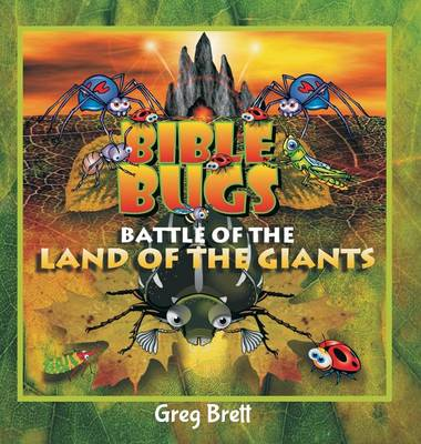 Bible Bugs - Battle of the Land of the Giants by Greg Brett