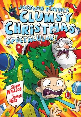 Jackson Payne's Clumsy Christmas Spectacular by Adam Wallace