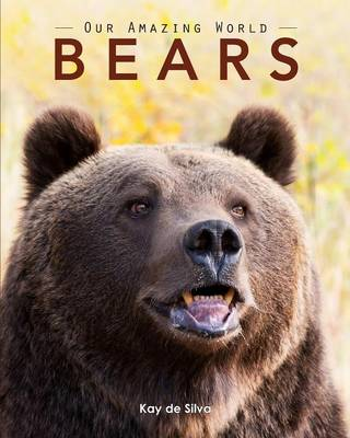 Bears Amazing Pictures & Fun Facts on Animals in Nature by Kay De Silva