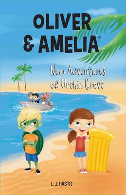 Oliver & Amelia New Adventures of Urchin Grove by L. J. Hastie