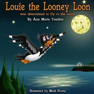 Louie the Looney Loon Was Determined to Fly to the Moon by Ann Marie Tomlins