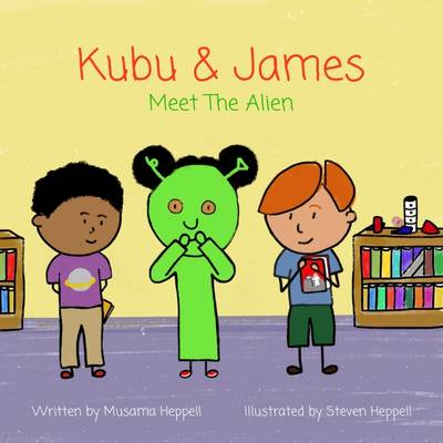 Kubu & James Meet the Alien by Musama Heppell