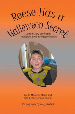Reese Has a Halloween Secret A True Story Promoting Inclusion and Self-Determination by Jo Meserve Mach, Vera Stroup-Rentier, Mary Birdsell