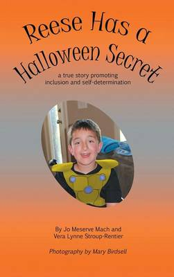 Reese Has a Halloween Secret A True Story Promoting Inclusion and Self-Determination by Jo Meserve Mach, Vera Lynne Stroup-Rentier, Mary Birdsell