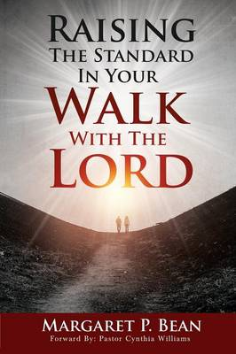 Raising the Standard in Your Walk with the Lord by Margaret P Bean