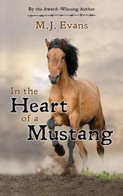In the Heart of a Mustang by M J (BS degree from Oregon State University, Board of Directors of the Colorado Authors' League 1972 BS Oregon State Uni Evans