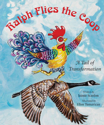 Ralph Flies the Coop A Tail of Transformation by Jaimie Scanlon