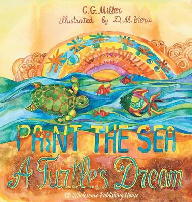 Paint the Sea A Turtle's Dream by C G Miller