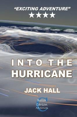 Into the Hurricane Butch Carson Adventures Series by Jack Hall