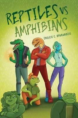 Reptiles vs. Amphibians by Chelcie C Oparanozie