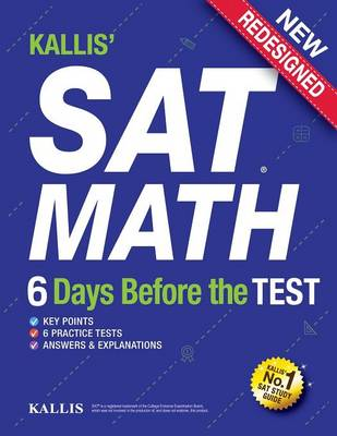Kallis' SAT Math - 6 Days Before the Test (6 Practice Tests+college SAT Prep + Study Guide Book for the New SAT) SAT Prep 2016 - 2017 by Kallis