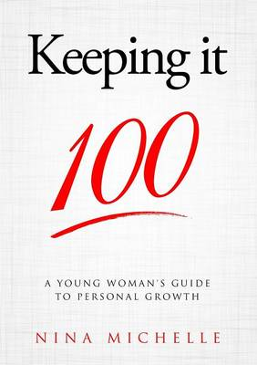 Keeping It 100 A Young Woman's Guide to Personal Growth by Nina Michelle