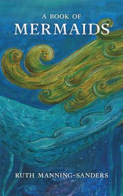 A Book of Mermaids by Ruth Manning-Sanders