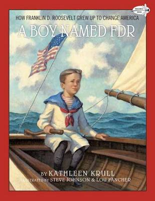 Boy Named FDR How Franklin D. Roosevelt Grew Up to Change America by Kathleen Krull, Steve Johnson