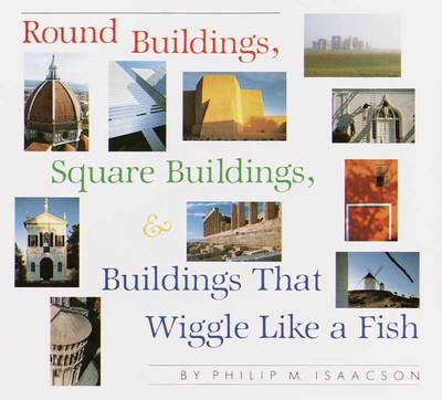 Round Buildings, Square Buildings, And Buildings That WiggleLike A Fish by Philip M. Isaacson