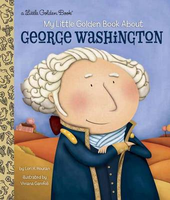 My Little Golden Book About George Washington by Lori Haskins Houran, Viviana Garofoli