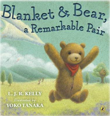 Blanket & Bear - A Remarkable Pair by L. J. R. Kelly