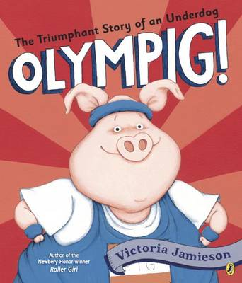Olympig! by Victoria Jamieson
