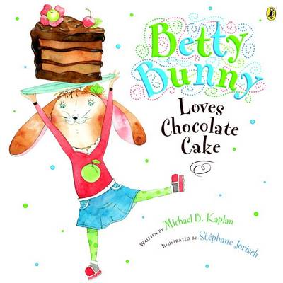 Betty Bunny Loves Chocolate Cake by Michael Kaplan
