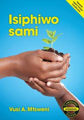 Cambridge 11: Isiphiwo sami (IsiNdebele Novel) by Amos Vusi Misweni