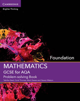 GCSE Mathematics for AQA Foundation Problem-Solving Book by Tabitha Steel, Coral Thomas, Mark Dawes, Steven Watson