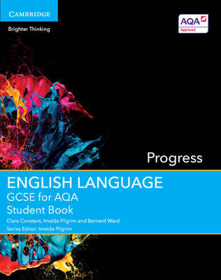 GCSE English Language for AQA Progress Student Book by Clare Constant, Imelda Pilgrim, Bernard Ward