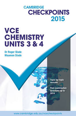 Cambridge Checkpoints VCE Chemistry Units 3 and 4 2015 by Roger Slade, Maureen Slade