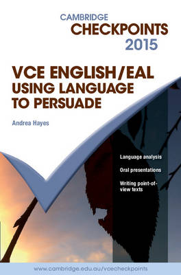 Cambridge Checkpoints VCE English/EAL Using Language to Persuade 2015 by Andrea Hayes
